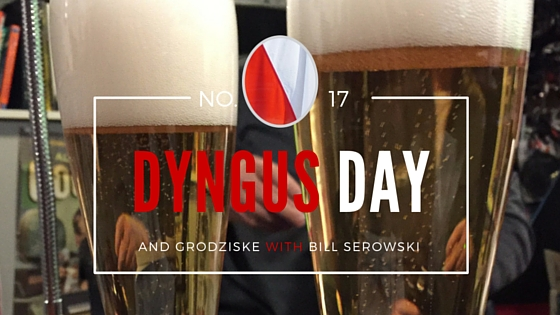 Episode 17: Dyngus Day and Grodziske with Bill Serowski