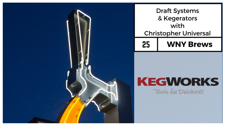 Episode 25: Draft Systems and Kegerators with Christopher Universal